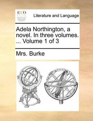 Adela Northington, a Novel. in Three Volumes. ... Volume 1 of 3