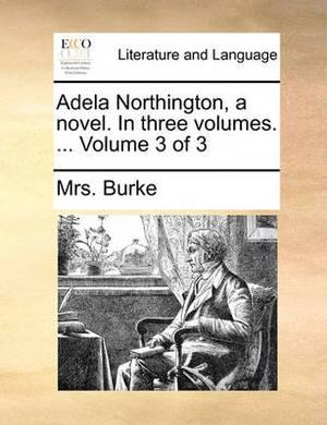 Adela Northington, a Novel. in Three Volumes. ... Volume 3 of 3