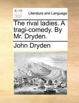 The Rival Ladies. a Tragi-Comedy. by Mr. Dryden.