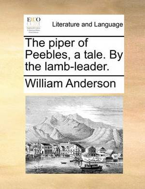 The Piper of Peebles, a Tale. by the Lamb-Leader