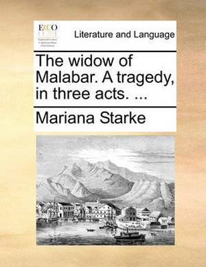 The Widow of Malabar. a Tragedy, in Three Acts.