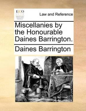 Miscellanies by the Honourable Daines Barrington.