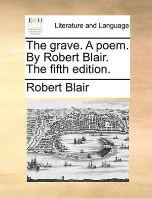 The Grave. a Poem. by Robert Blair. the Fifth Edition.