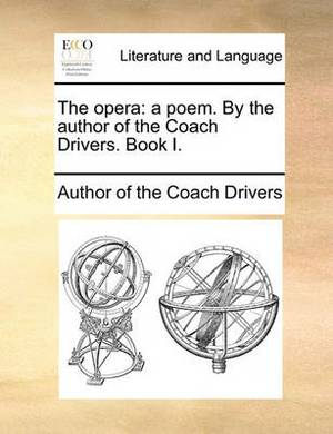 The Opera: A Poem. by the Author of the Coach Drivers. Book I