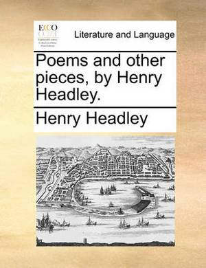 Poems and Other Pieces, by Henry Headley.