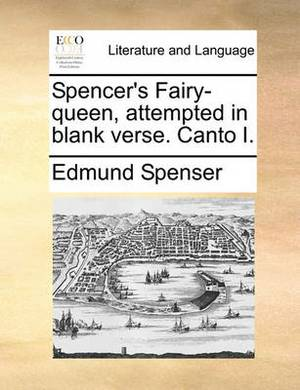 Spencer's Fairy-Queen, Attempted in Blank Verse. Canto I.