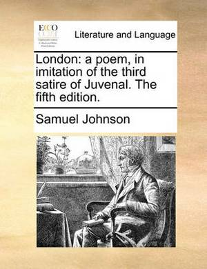 London: A Poem, in Imitation of the Third Satire of Juvenal. the Fifth Edition