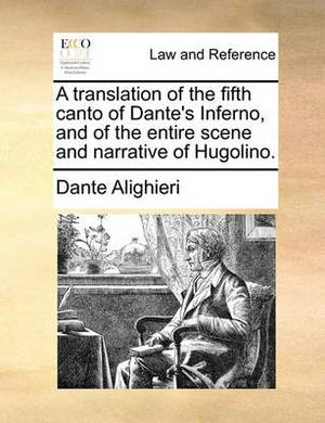 A Translation of the Fifth Canto of Dante's Inferno, and of the Entire Scene and Narrative of Hugolino.