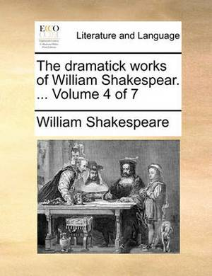 The Dramatick Works of William Shakespear. ... Volume 4 of 7