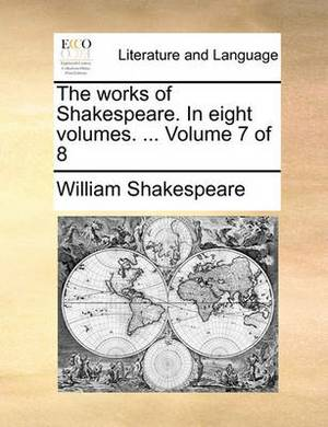 The Works of Shakespeare. in Eight Volumes. ... Volume 7 of 8