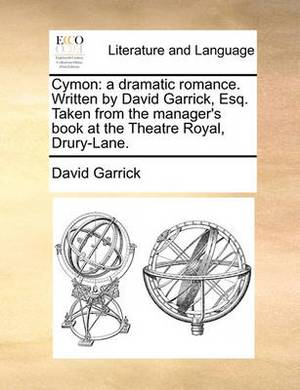 Cymon: A Dramatic Romance. Written by David Garrick, Esq. Taken from the Manager's Book at the Theatre Royal, Drury-Lane