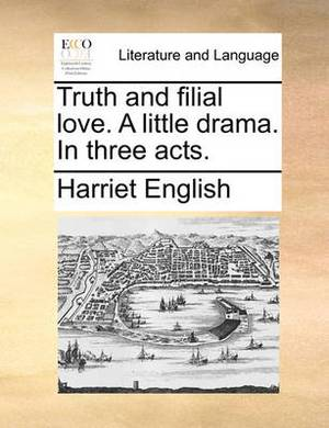 Truth and Filial Love. a Little Drama. in Three Acts.