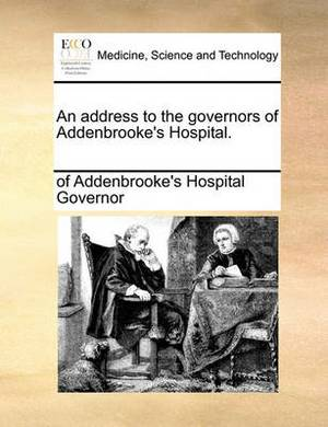 An Address to the Governors of Addenbrooke's Hospital