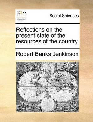Reflections on the Present State of the Resources of the Country.