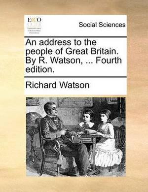 An Address to the People of Great Britain. by R. Watson, ... Fourth Edition.