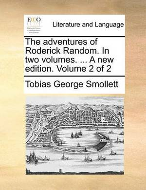 The Adventures of Roderick Random. in Two Volumes. ... a New Edition. Volume 2 of 2