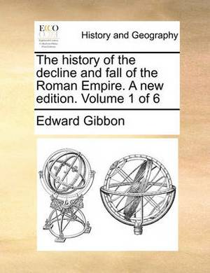 The History of the Decline and Fall of the Roman Empire. a New Edition. Volume 1 of 6