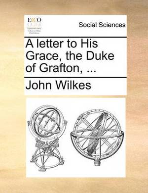 A Letter to His Grace, the Duke of Grafton, ...