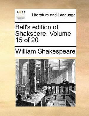 Bell's Edition of Shakspere. Volume 15 of 20