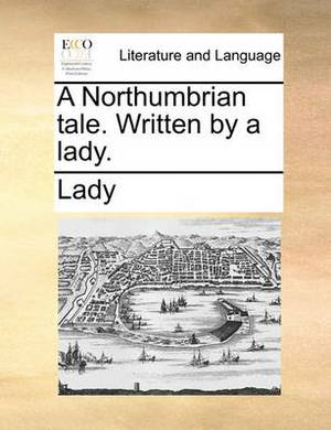 A Northumbrian Tale. Written by a Lady
