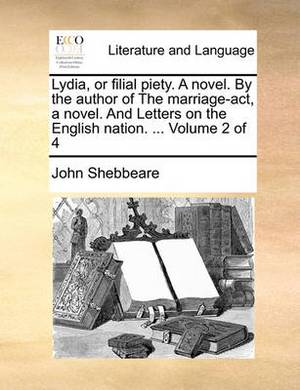 Lydia, or Filial Piety. a Novel. by the Author of the Marriage-ACT, a Novel. and Letters on the English Nation. ... Volume 2 of 4