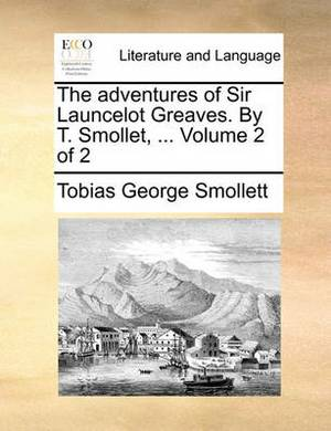 The Adventures of Sir Launcelot Greaves. by T. Smollet, ... Volume 2 of 2
