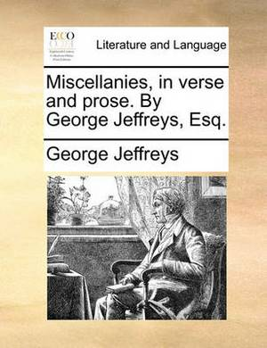 Miscellanies, in Verse and Prose. by George Jeffreys, Esq