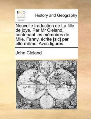 Nouvelle Traduction de La Fille de Joye. Par MR Cleland, Contenant Les Memoires de Mlle. Fanny, Crite [Sic] Par Elle-Mme. Avec Figures.