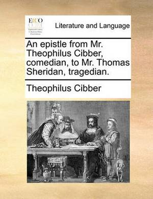 An Epistle from Mr. Theophilus Cibber, Comedian, to Mr. Thomas Sheridan, Tragedian.