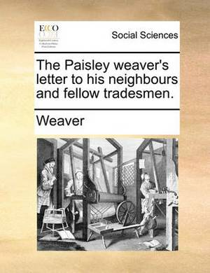 The Paisley Weaver's Letter to His Neighbours and Fellow Tradesmen.