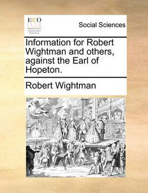 Information for Robert Wightman and Others, Against the Earl of Hopeton