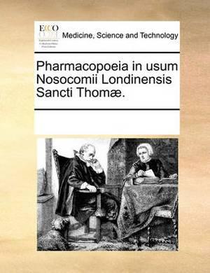 Pharmacopoeia in Usum Nosocomii Londinensis Sancti Thom.