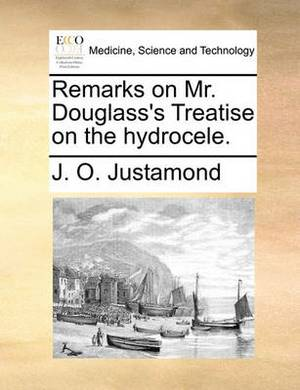 Remarks on Mr. Douglass's Treatise on the Hydrocele.