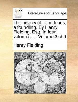 The History of Tom Jones, a Foundling. by Henry Fielding, Esq. in Four Volumes. ... Volume 3 of 4