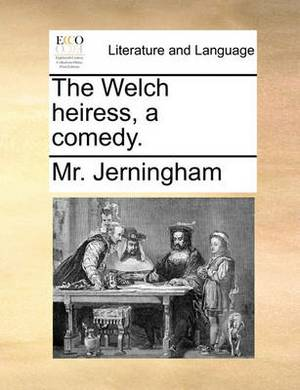 The Welch Heiress, a Comedy.
