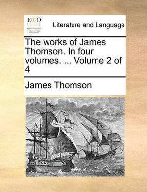 The Works of James Thomson. in Four Volumes. ... Volume 2 of 4