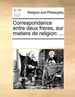 Correspondance Entre Deux Freres, Sur Matiere de Religion