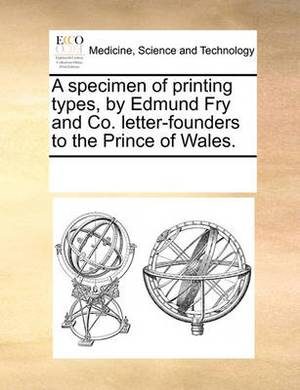 A Specimen of Printing Types, by Edmund Fry and Co. Letter-Founders to the Prince of Wales.