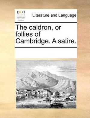 The Caldron, or Follies of Cambridge. a Satire.