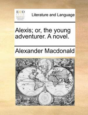 Alexis; Or, the Young Adventurer. a Novel
