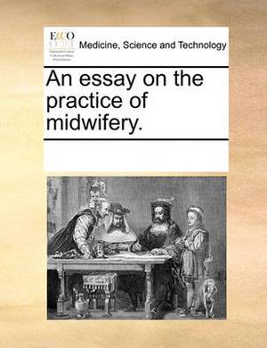 An Essay on the Practice of Midwifery.