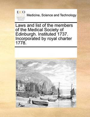 Laws and List of the Members of the Medical Society of Edinburgh. Instituted 1737. Incorporated by Royal Charter 1778.