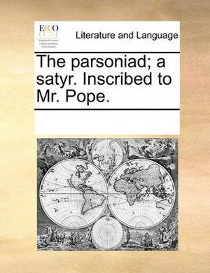 The Parsoniad; A Satyr. Inscribed to Mr. Pope.