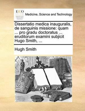 Dissertatio Medica Inauguralis, de Sanguinis Missione: Quam ... Pro Gradu Doctoratus ... Eruditorum Examini Subjicit Hugo Smith, ...