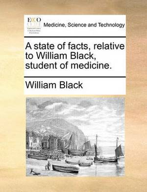 A State of Facts, Relative to William Black, Student of Medicine.
