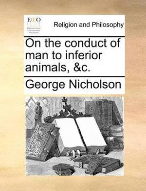 On the Conduct of Man to Inferior Animals, &C.