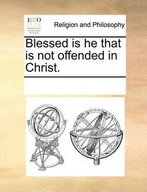 Blessed Is He That Is Not Offended in Christ.