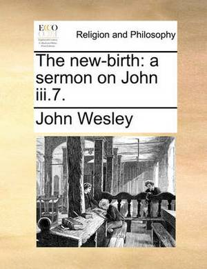 The New-Birth: A Sermon on John III.7.