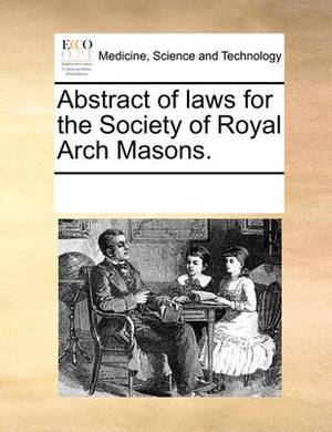 Abstract of Laws for the Society of Royal Arch Masons.
