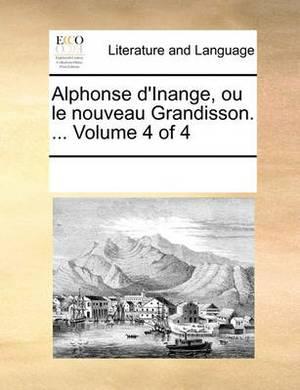 Alphonse D'Inange, Ou Le Nouveau Grandisson. ... Volume 4 of 4